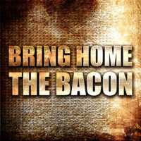 bring home the bacon